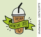 stay calm with wednesday coffee ... | Shutterstock .eps vector #1007613973