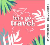 let's go travel jungle pink... | Shutterstock .eps vector #1012025857