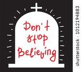 dont stop believing... | Shutterstock .eps vector #1012194883