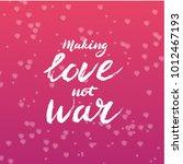 make love not war lettering  ... | Shutterstock .eps vector #1012467193