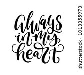 always in my heart. hand drawn... | Shutterstock .eps vector #1013355973