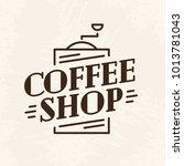 coffee shop logo with coffee... | Shutterstock . vector #1013781043