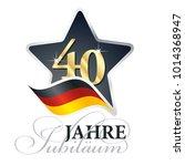 40 years anniversary  german... | Shutterstock .eps vector #1014368947