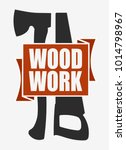 woodworking or carpentry logo... | Shutterstock .eps vector #1014798967