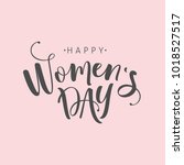 happy womens day. lettering... | Shutterstock .eps vector #1018527517