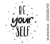 be yourself   lettering vector. ... | Shutterstock .eps vector #1020282703