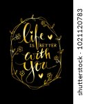 life is better with you.... | Shutterstock .eps vector #1021120783
