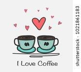 i love coffee hand drawn vector ... | Shutterstock .eps vector #1021861183