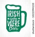 irish you were beer funny... | Shutterstock .eps vector #1022394133