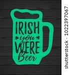 irish you were beer funny... | Shutterstock .eps vector #1022397067