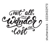not all who wander are lost...   Shutterstock .eps vector #1023432973