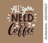 all you need is coffee. cafe... | Shutterstock .eps vector #1024144627