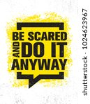 be scared and do it anyway.... | Shutterstock .eps vector #1024623967