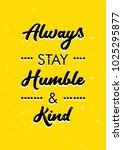 always stay humble and kind.... | Shutterstock .eps vector #1025295877