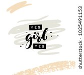 yes girl yes. collage for... | Shutterstock .eps vector #1025491153