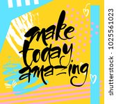 make today amazing. typography... | Shutterstock .eps vector #1025561023
