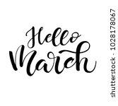 lettering of brush hello march... | Shutterstock . vector #1028178067
