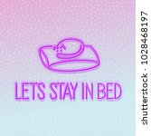 neon let's stay in bed poster... | Shutterstock .eps vector #1028468197