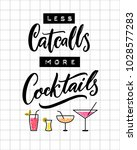 less catcalls  more cocktails.... | Shutterstock .eps vector #1028577283