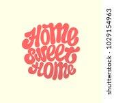 home sweet home    hand... | Shutterstock .eps vector #1029154963