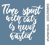 time spent with cats is never... | Shutterstock .eps vector #1031356843
