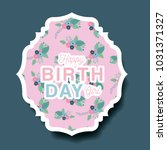 happy birthday card with floral ... | Shutterstock .eps vector #1031371327