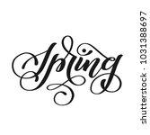 spring. hand lettered print  | Shutterstock .eps vector #1031388697
