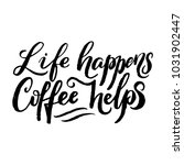 life happens coffee helps.... | Shutterstock .eps vector #1031902447
