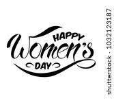 hand drawn happy women's day... | Shutterstock .eps vector #1032123187