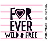 forever wild and free slogan... | Shutterstock .eps vector #1034595307