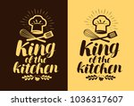 king of the kitchen  lettering. ... | Shutterstock .eps vector #1036317607