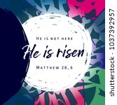 he is risen  he is not here.... | Shutterstock .eps vector #1037392957
