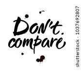 don't compare. inspirational... | Shutterstock .eps vector #1037692807