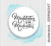 "hand lettering ""meditation is...   Shutterstock .eps vector #1039063147"