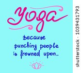 yoga because punching people is ... | Shutterstock .eps vector #1039431793