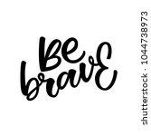 be brave  hand lettering | Shutterstock .eps vector #1044738973