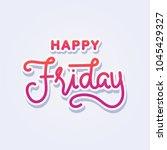 happy friday hand lettering for ... | Shutterstock .eps vector #1045429327