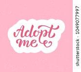 adopt me   hand lettering...   Shutterstock .eps vector #1049077997