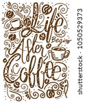 life begins after coffee... | Shutterstock .eps vector #1050529373