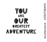 you are our greatest adventure  ... | Shutterstock .eps vector #1050748493
