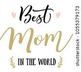 the best mom in the world....   Shutterstock .eps vector #1055379173