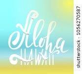aloha hawaii lettering. holiday ... | Shutterstock .eps vector #1056270587