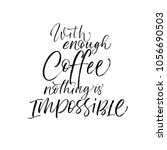 with enough coffee nothing is... | Shutterstock .eps vector #1056690503
