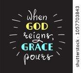 when god reigns  grace pours  ... | Shutterstock .eps vector #1057703843