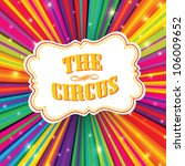 Circus label on psychedelic colored rays background. Vector, EPS10 - stock vector