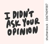 i did'n ask your opinion.... | Shutterstock .eps vector #1067409587