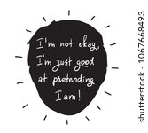 i m not okay  i m just good at...   Shutterstock .eps vector #1067668493