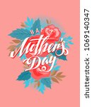 lettering happy mothers day... | Shutterstock .eps vector #1069140347