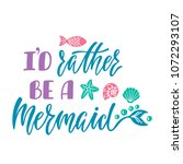 i'd rather be a mermaid. hand... | Shutterstock .eps vector #1072293107