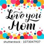 love you mom lettering on white ... | Shutterstock .eps vector #1073047937